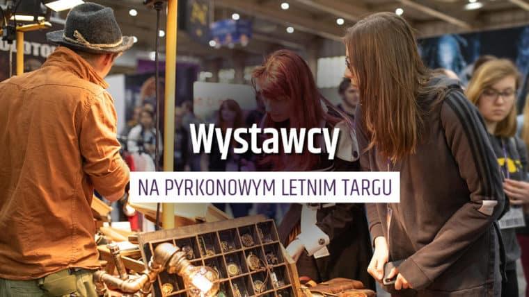 Ogłaszamy listę wystawców, jacy pojawią się na Pyrkonowym Targu Letnim 14-15 sierpnia 2021! Książki, gadżety, gry i rękodzieło czekają na Was!